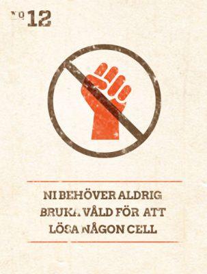 Ni behöver aldrig bruka våld för att lösa någon cell.